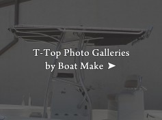 Click this link for T-Top Photo Galleries by Boat Make